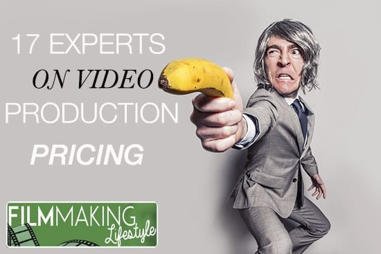 17 Experts Share Their Tips on Video Production Pricing | Filmmaking Lifestyle