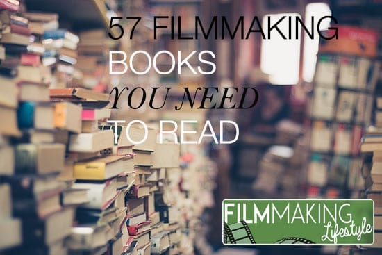 57 Filmmaking Books You Need To Read Filmmaking Lifestyle